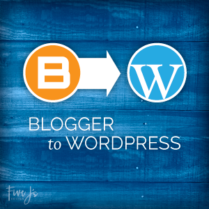 Move your site worry-free from Blogger to Wordpress with Five J's Design